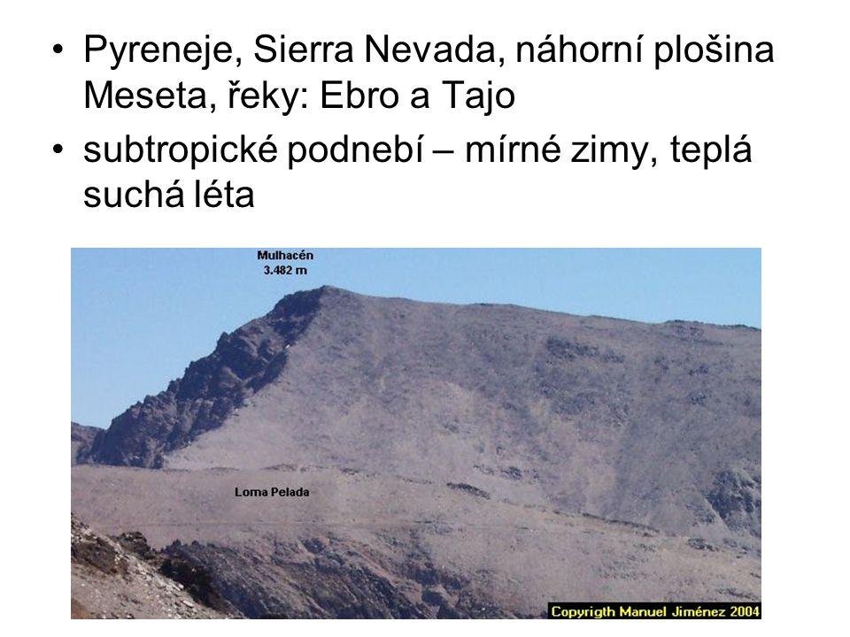 Pyreneje, Sierra Nevada, náhorní plošina Meseta, řeky: Ebro a Tajo subtropické podnebí – mírné zimy, teplá suchá léta