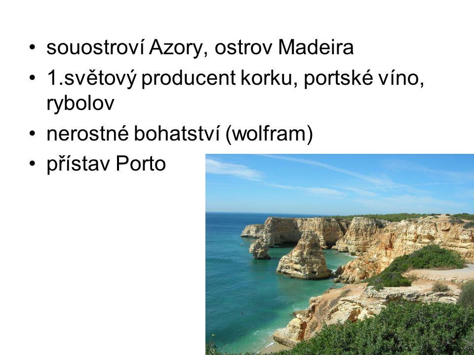 souostroví Azory, ostrov Madeira 1.světový producent korku, portské víno, rybolov nerostné bohatství (wolfram) přístav Porto