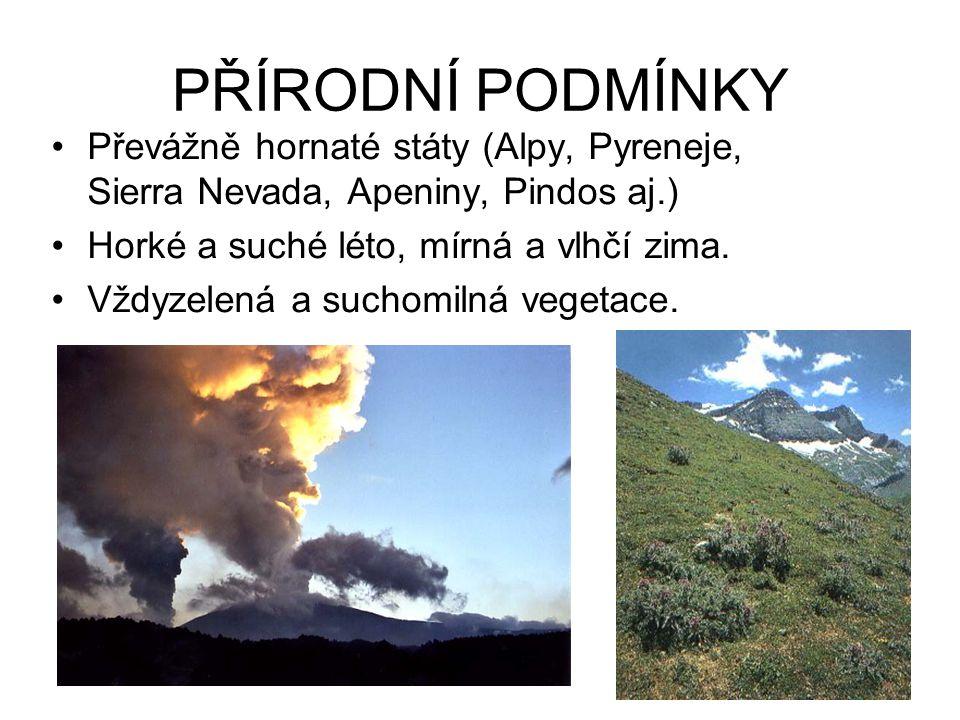 PŘÍRODNÍ PODMÍNKY Převážně hornaté státy (Alpy, Pyreneje, Sierra Nevada, Apeniny, Pindos aj.) Horké a suché léto, mírná a vlhčí zima. Vždyzelená a suc
