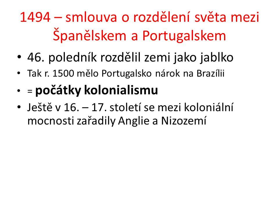 1494 – smlouva o rozdělení světa mezi Španělskem a Portugalskem 46. poledník rozdělil zemi jako jablko Tak r. 1500 mělo Portugalsko nárok na Brazílii