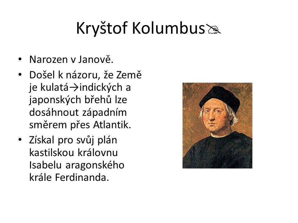 Kryštof Kolumbus  Narozen v Janově. Došel k názoru, že Země je kulatá→indických a japonských břehů lze dosáhnout západním směrem přes Atlantik. Získa
