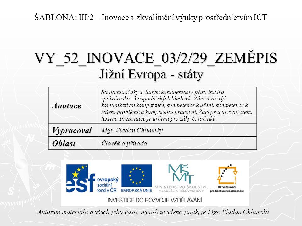 VY_52_INOVACE_03/2/29_ZEMĚPIS Jižní Evropa - státy Autorem materiálu a všech jeho částí, není-li uvedeno jinak, je Mgr.