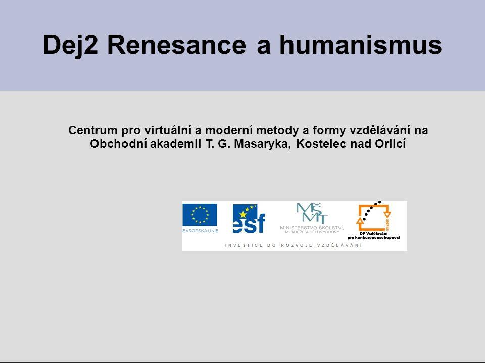 Dej2 Renesance a humanismus Centrum pro virtuální a moderní metody a formy vzdělávání na Obchodní akademii T.