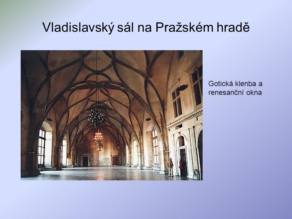 Vladislavský sál na Pražském hradě Gotická klenba a renesanční okna