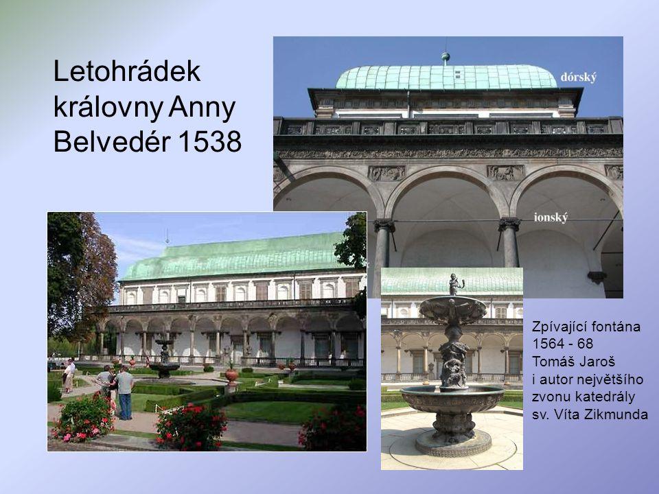 Letohrádek královny Anny Belvedér 1538 Zpívající fontána 1564 - 68 Tomáš Jaroš i autor největšího zvonu katedrály sv. Víta Zikmunda