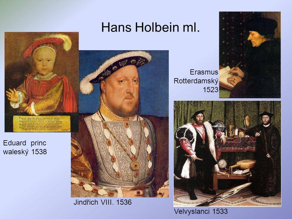 Hans Holbein ml. Erasmus Rotterdamský 1523 Jindřich VIII. 1536 Velvyslanci 1533 Eduard princ waleský 1538
