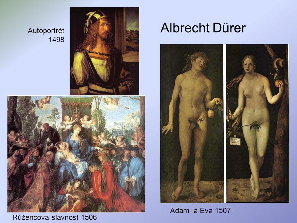 Albrecht Dürer Adam a Eva 1507 Růžencová slavnost 1506 Autoportrét 1498