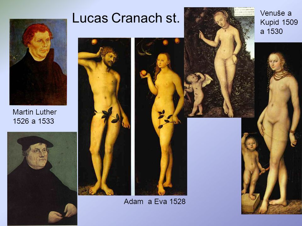 Lucas Cranach st. Adam a Eva 1528 Venuše a Kupid 1509 a 1530 Martin Luther 1526 a 1533
