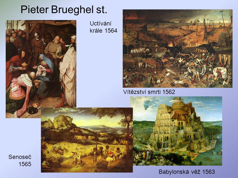 Pieter Brueghel st. Vítězství smrti 1562 Babylonská věž 1563 Uctívání krále 1564 Senoseč 1565