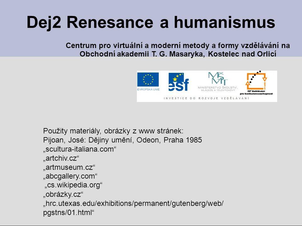 """Dej2 Renesance a humanismus Použity materiály, obrázky z www stránek: Pijoan, José: Dějiny umění, Odeon, Praha 1985 """"scultura-italiana.com"""" """"artchiv.c"""