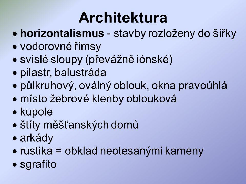 Architektura  horizontalismus - stavby rozloženy do šířky  vodorovné římsy  svislé sloupy (převážně iónské)  pilastr, balustráda  půlkruhový, ová