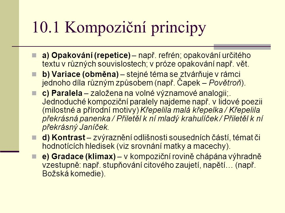 10.1 Kompoziční principy a) Opakování (repetice) – např. refrén; opakování určitého textu v různých souvislostech; v próze opakování např. vět. b) Var