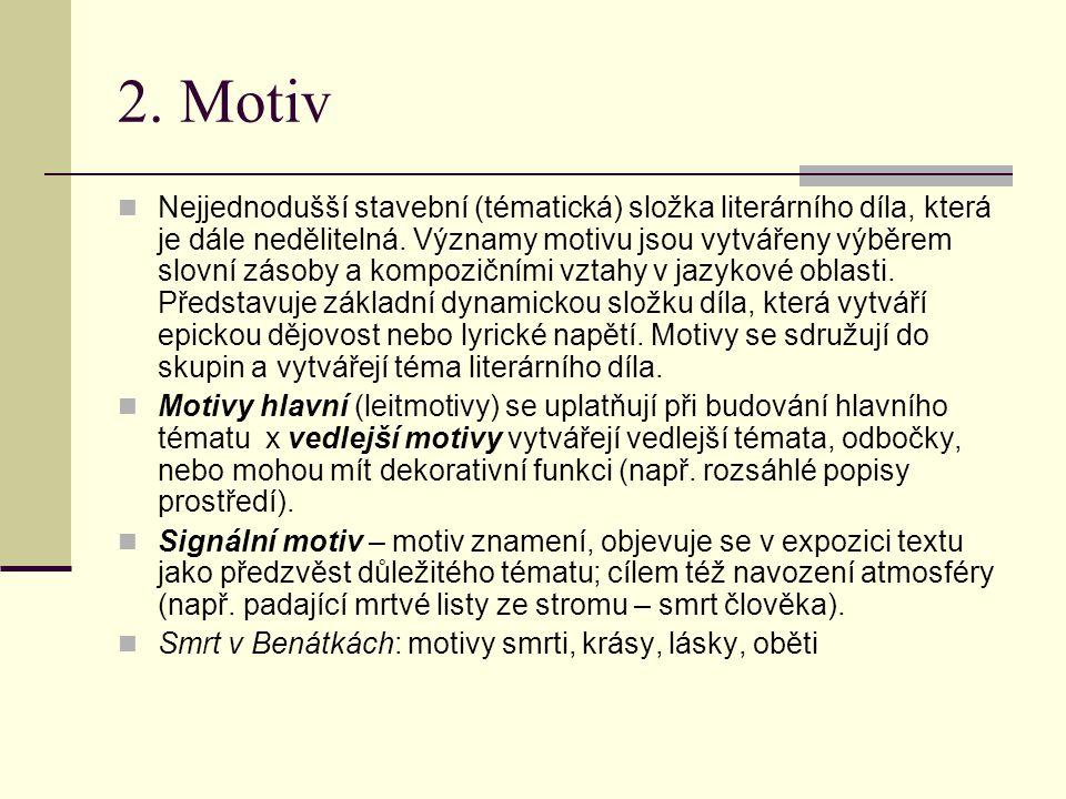 2. Motiv Nejjednodušší stavební (tématická) složka literárního díla, která je dále nedělitelná. Významy motivu jsou vytvářeny výběrem slovní zásoby a