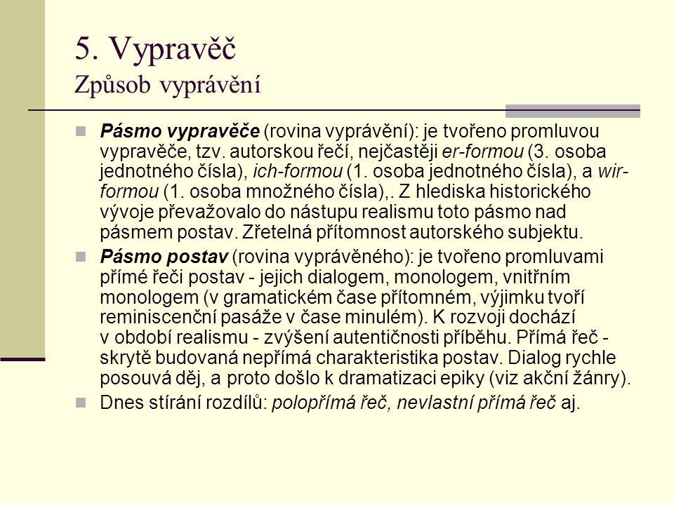 5. Vypravěč Způsob vyprávění Pásmo vypravěče (rovina vyprávění): je tvořeno promluvou vypravěče, tzv. autorskou řečí, nejčastěji er-formou (3. osoba j