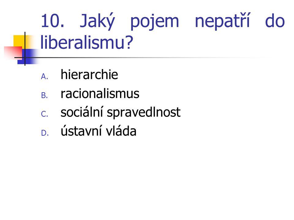 10. Jaký pojem nepatří do liberalismu. A. hierarchie B.