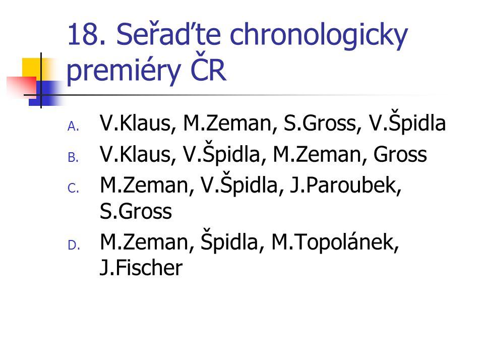 18. Seřaďte chronologicky premiéry ČR A. V.Klaus, M.Zeman, S.Gross, V.Špidla B.