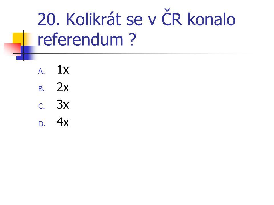 20. Kolikrát se v ČR konalo referendum A. 1x B. 2x C. 3x D. 4x