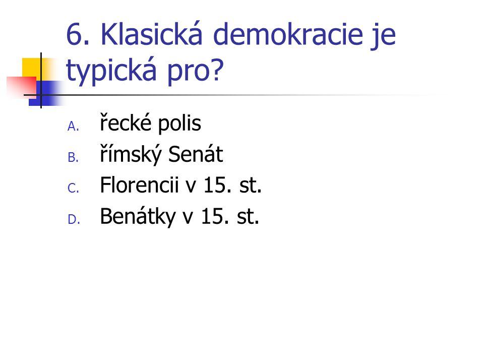 6. Klasická demokracie je typická pro. A. řecké polis B.
