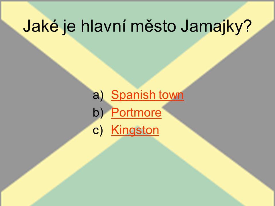 Jaké je hlavní město Jamajky? a)Spanish townSpanish town b)PortmorePortmore c)KingstonKingston