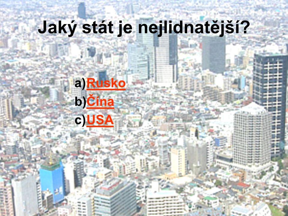 Jaký stát je nejlidnatější? a)RuskoRusko b)ČínaČína c)USAUSA