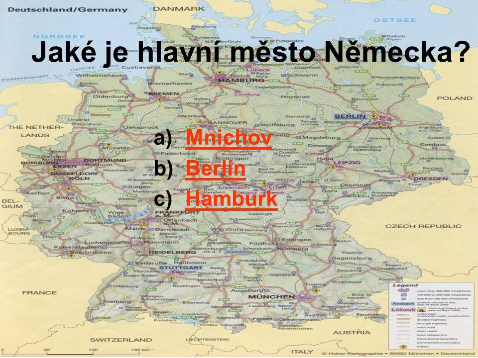 Jaké je hlavní město Německa? a)MnichovMnichov b)BerlínBerlín c)HamburkHamburk
