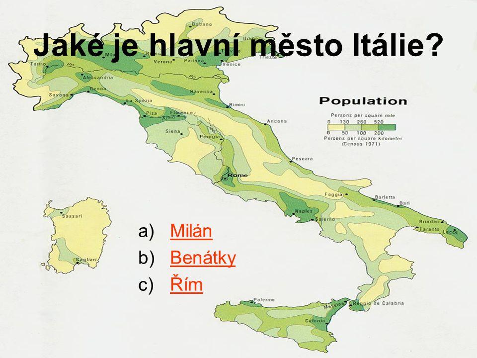 Jaké je hlavní město Itálie? a)MilánMilán b)BenátkyBenátky c)ŘímŘím