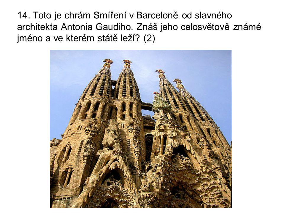 14. Toto je chrám Smíření v Barceloně od slavného architekta Antonia Gaudiho. Znáš jeho celosvětově známé jméno a ve kterém státě leží? (2)