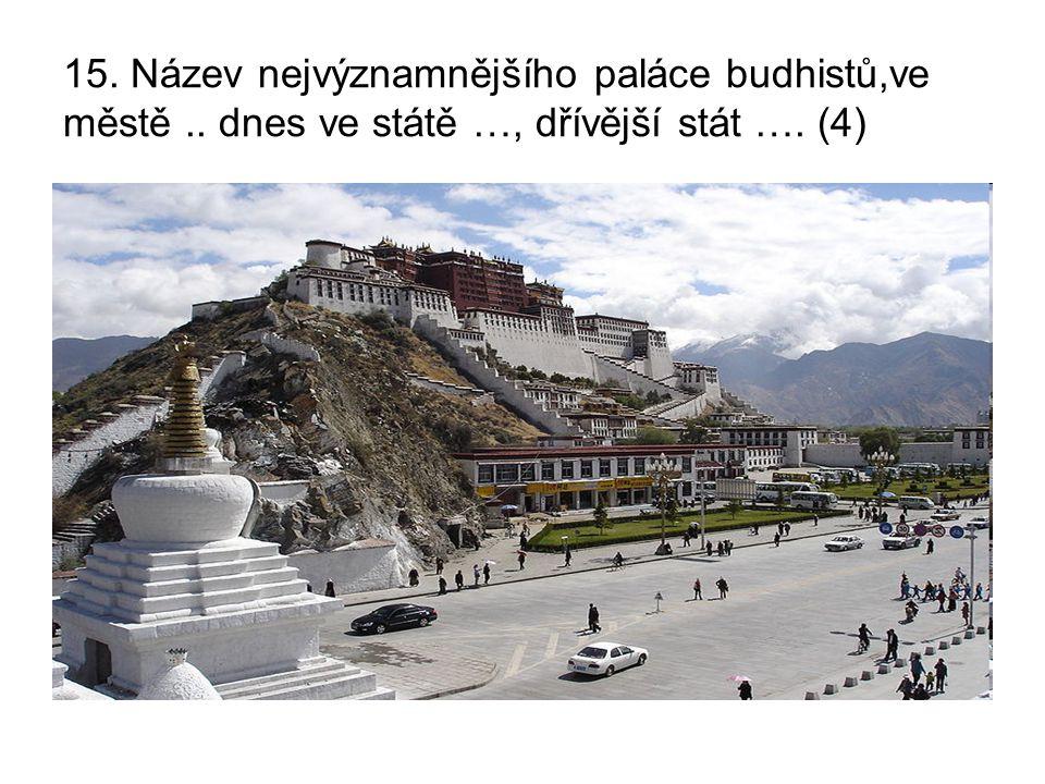 15. Název nejvýznamnějšího paláce budhistů,ve městě.. dnes ve státě …, dřívější stát …. (4)