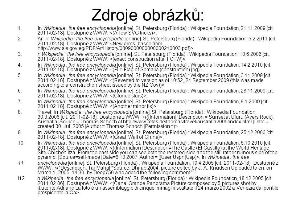 Zdroje obrázků: 1.In Wikipedia : the free encyclopedia [online]. St. Petersburg (Florida) : Wikipedia Foundation, 21.11.2009 [cit. 2011-02-18]. Dostup