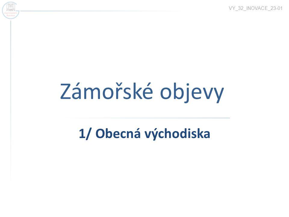 Zámořské objevy VY_32_INOVACE_23-01 1/ Obecná východiska