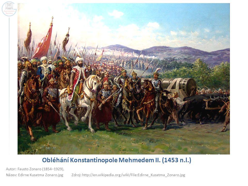 Obléhání Konstantinopole Mehmedem II. (1453 n.l.) Autor: Fausto Zonaro (1854–1929), Název: Edirne Kusatma Zonaro.jpg Zdroj: http://en.wikipedia.org/wi