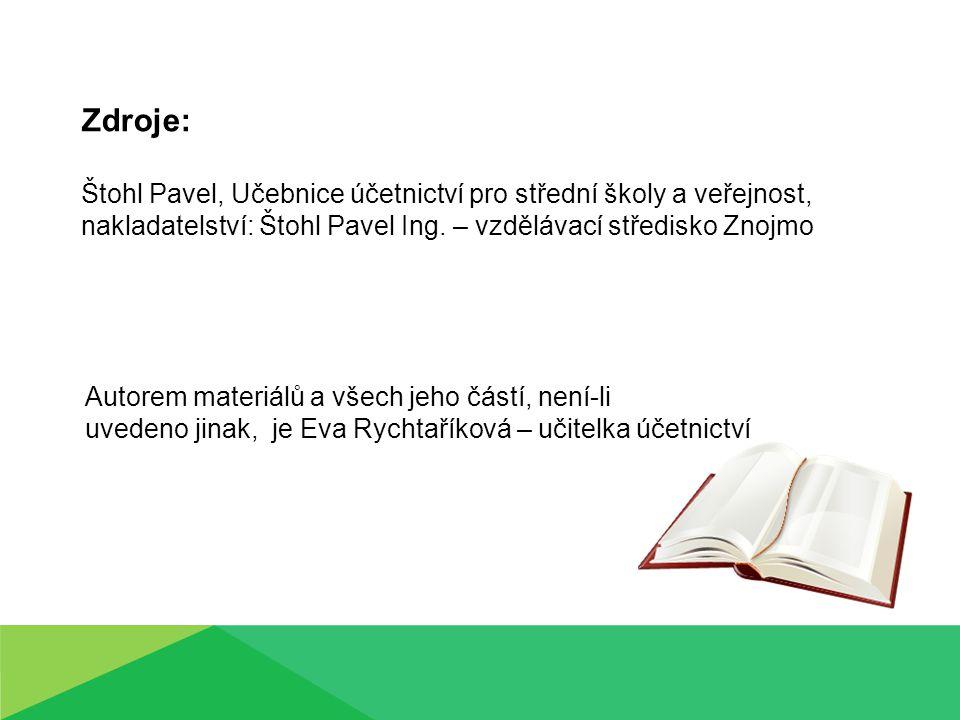 Zdroje: Štohl Pavel, Učebnice účetnictví pro střední školy a veřejnost, nakladatelství: Štohl Pavel Ing.