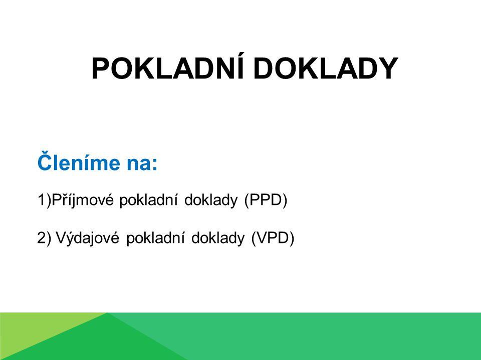 POKLADNÍ DOKLADY Členíme na: 1)Příjmové pokladní doklady (PPD) 2) Výdajové pokladní doklady (VPD)