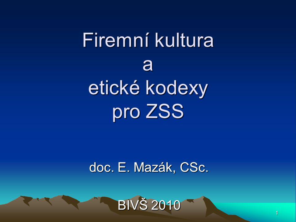 1 Firemní kultura a etické kodexy pro ZSS doc. E. Mazák, CSc. BIVŠ 2010