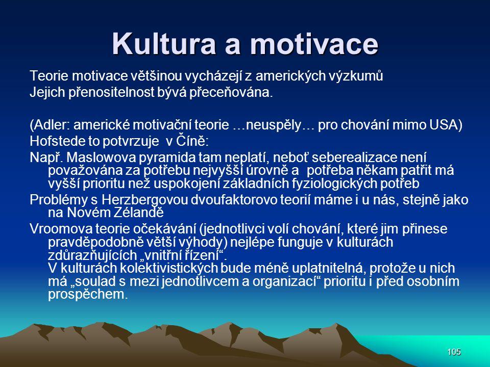 105 Kultura a motivace Teorie motivace většinou vycházejí z amerických výzkumů Jejich přenositelnost bývá přeceňována.