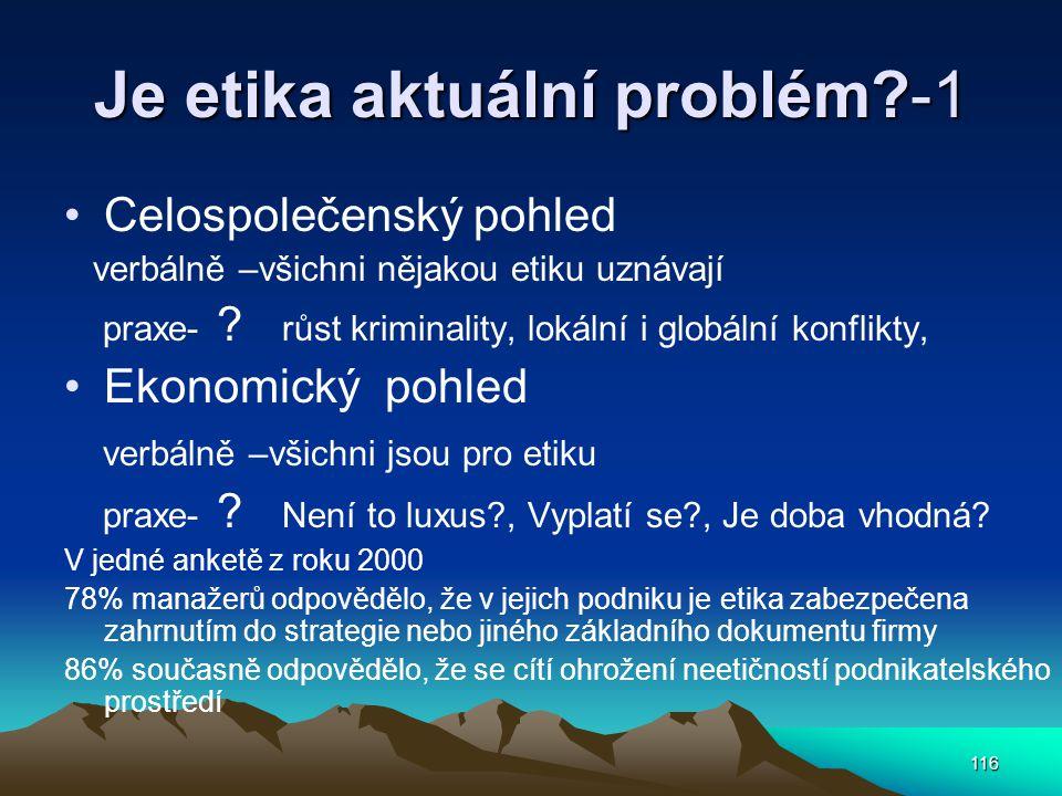 116 Je etika aktuální problém?-1 Celospolečenský pohled verbálně –všichni nějakou etiku uznávají praxe- .