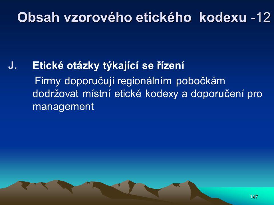 147 Obsah vzorového etického kodexu -12 J.Etické otázky týkající se řízení Firmy doporučují regionálním pobočkám dodržovat místní etické kodexy a doporučení pro management