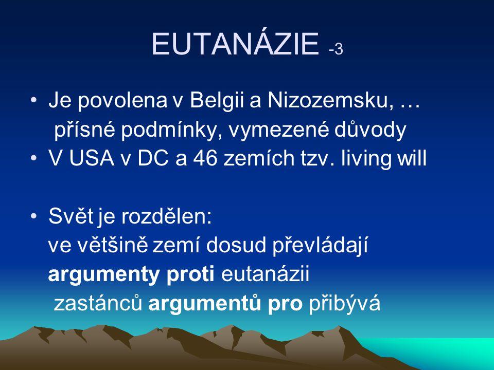 EUTANÁZIE -3 Je povolena v Belgii a Nizozemsku, … přísné podmínky, vymezené důvody V USA v DC a 46 zemích tzv.