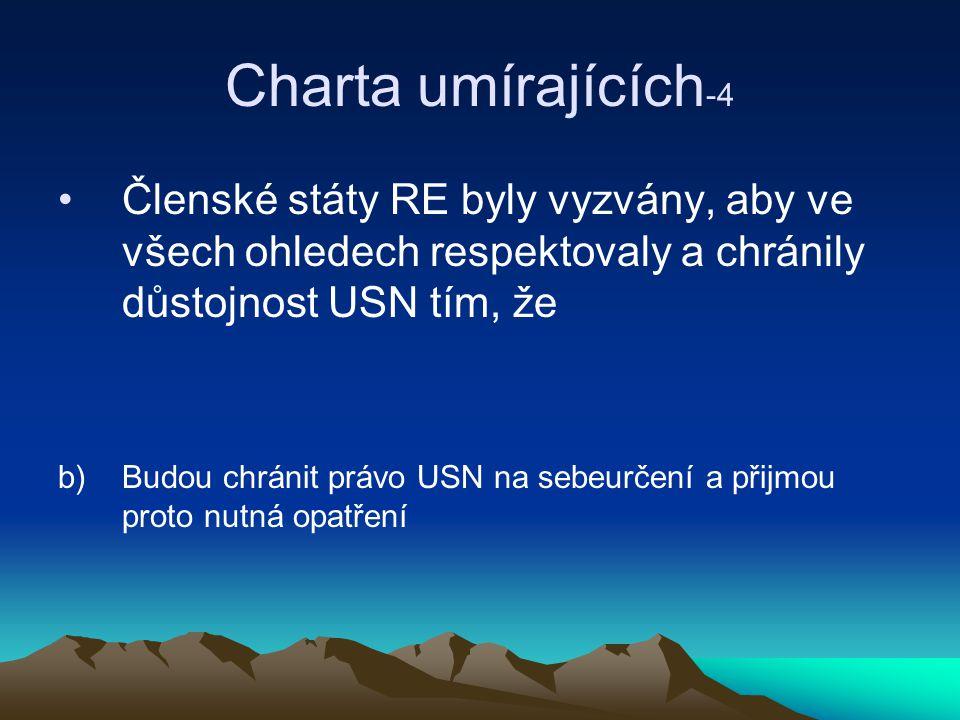 Charta umírajících -4 Členské státy RE byly vyzvány, aby ve všech ohledech respektovaly a chránily důstojnost USN tím, že b) Budou chránit právo USN na sebeurčení a přijmou proto nutná opatření
