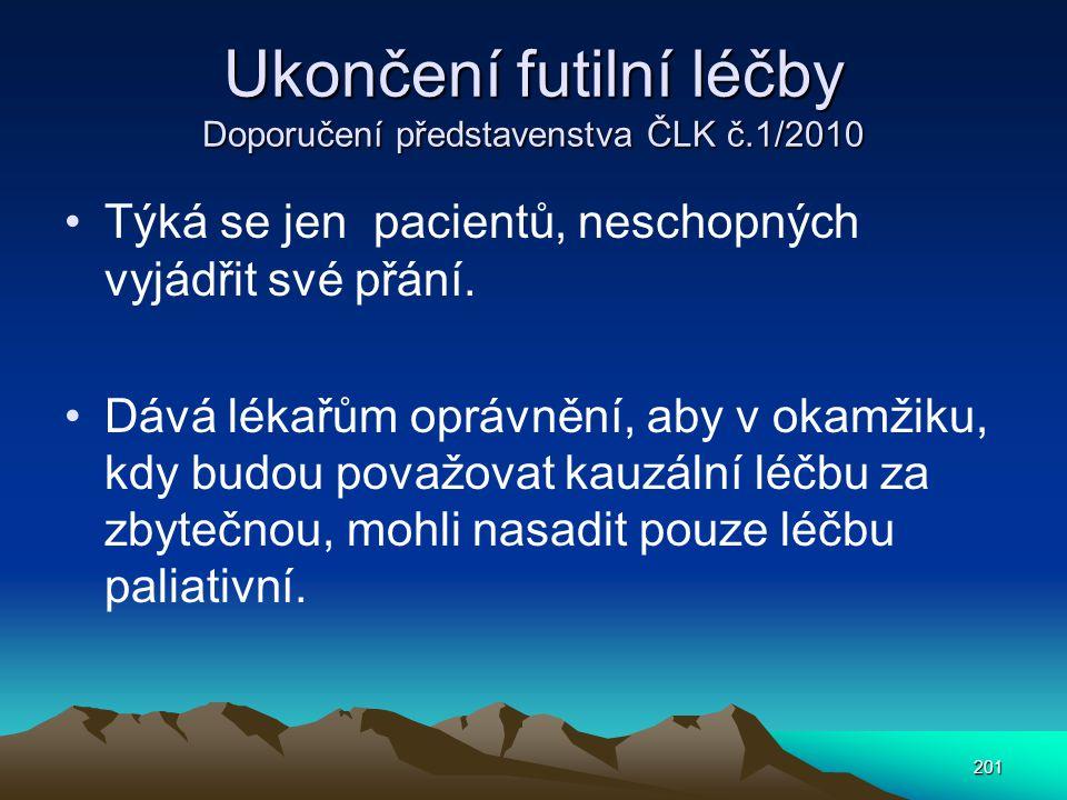 Ukončení futilní léčby Doporučení představenstva ČLK č.1/2010 Týká se jen pacientů, neschopných vyjádřit své přání.