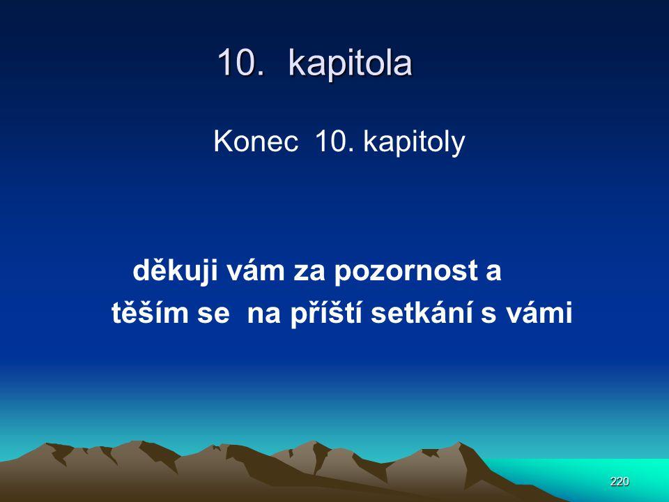 220 10. kapitola Konec 10. kapitoly děkuji vám za pozornost a těším se na příští setkání s vámi