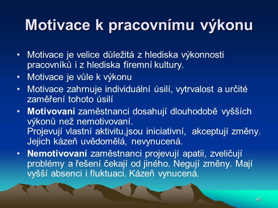 41 Motivace k pracovnímu výkonu Motivace je velice důležitá z hlediska výkonnosti pracovníků i z hlediska firemní kultury.