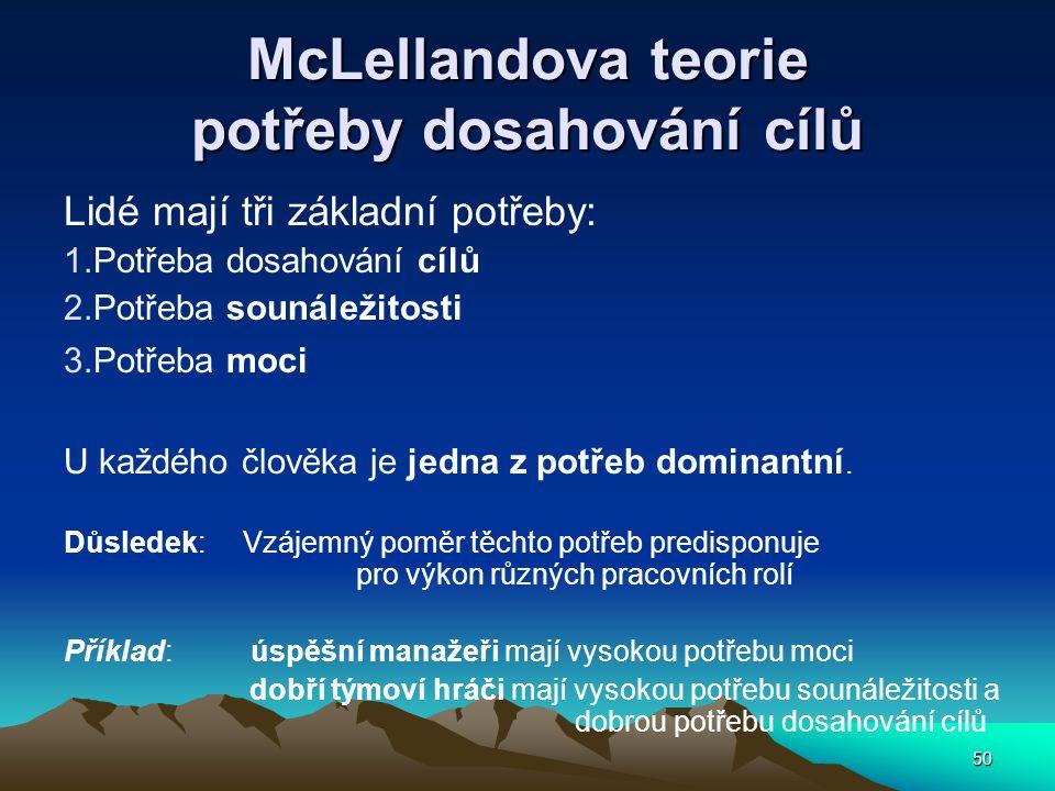 50 McLellandova teorie potřeby dosahování cílů Lidé mají tři základní potřeby: 1.Potřeba dosahování cílů 2.Potřeba sounáležitosti 3.Potřeba moci U každého člověka je jedna z potřeb dominantní.