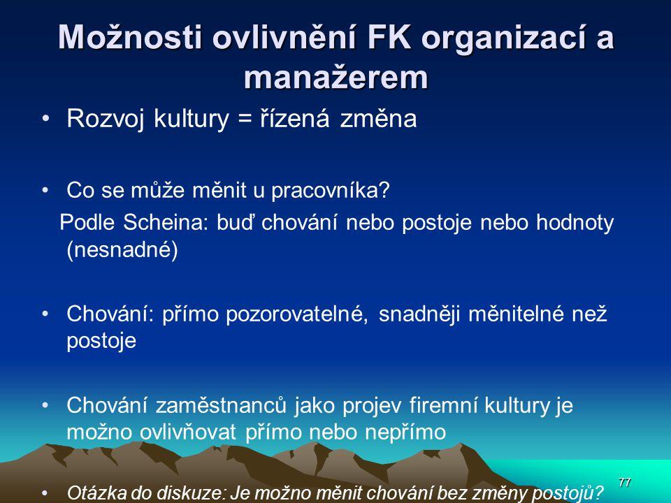 77 Možnosti ovlivnění FK organizací a manažerem Rozvoj kultury = řízená změna Co se může měnit u pracovníka.
