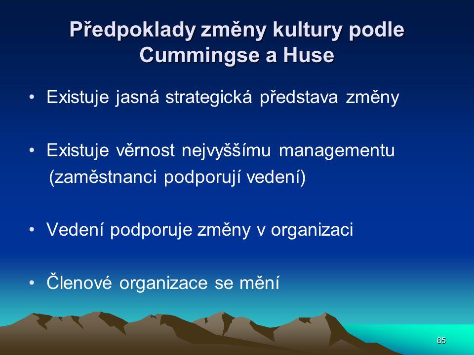 85 Předpoklady změny kultury podle Cummingse a Huse Existuje jasná strategická představa změny Existuje věrnost nejvyššímu managementu (zaměstnanci podporují vedení) Vedení podporuje změny v organizaci Členové organizace se mění