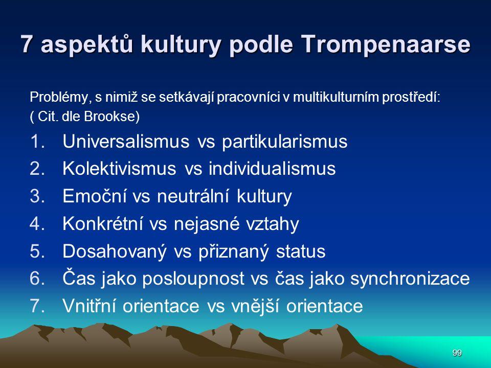 99 7 aspektů kultury podle Trompenaarse Problémy, s nimiž se setkávají pracovníci v multikulturním prostředí: ( Cit.