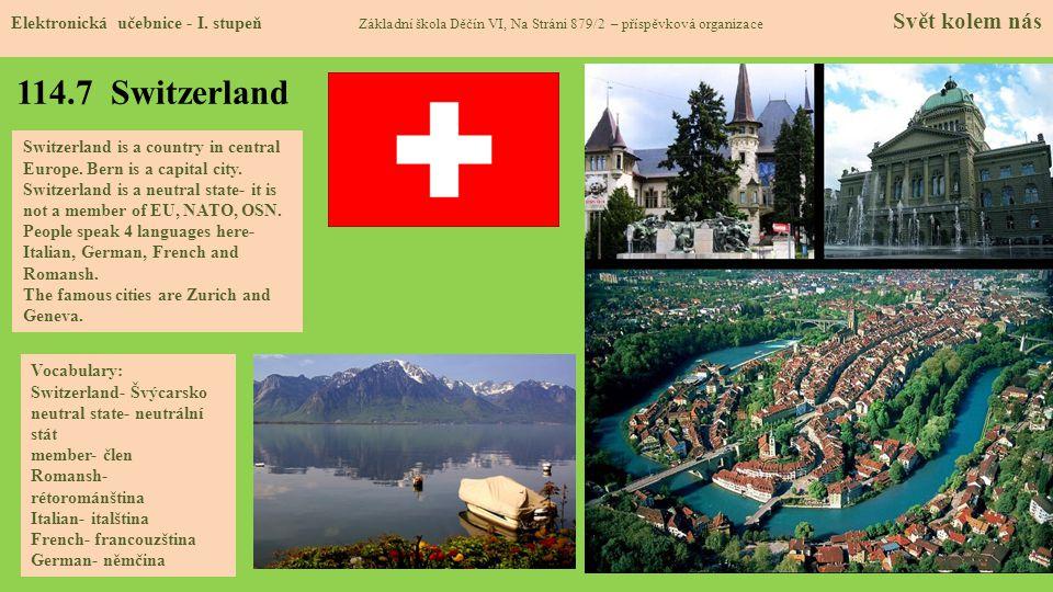 114.7 Switzerland Elektronická učebnice - I. stupeň Základní škola Děčín VI, Na Stráni 879/2 – příspěvková organizace Svět kolem nás Switzerland is a