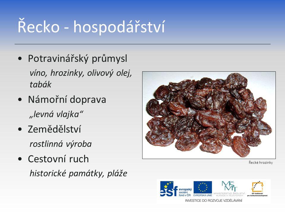 """Řecko - hospodářství Potravinářský průmysl víno, hrozinky, olivový olej, tabák Námořní doprava """"levná vlajka"""" Zemědělství rostlinná výroba Cestovní ru"""