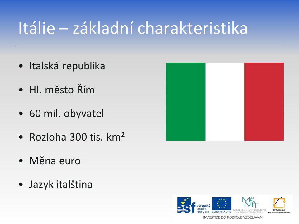 Itálie – základní charakteristika Italská republika Hl. město Řím 60 mil. obyvatel Rozloha 300 tis. km² Měna euro Jazyk italština