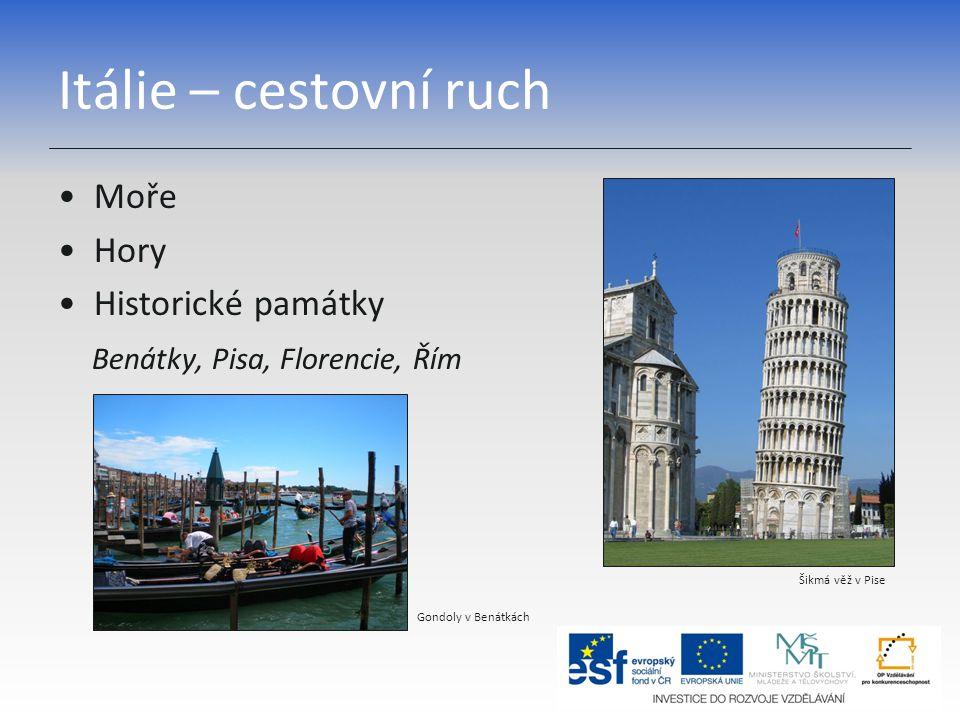 Itálie – cestovní ruch Moře Hory Historické památky Benátky, Pisa, Florencie, Řím Šikmá věž v Pise Gondoly v Benátkách